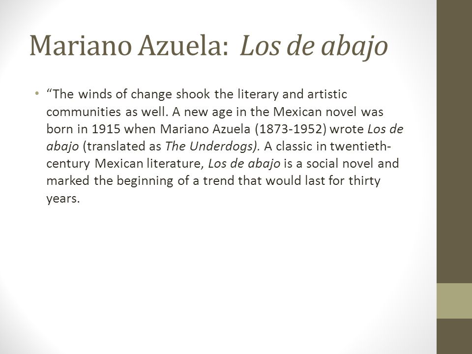 "Mariano Azuela: Los de abajo ""The winds of change shook the literary and artistic communities as well. A new age in the Mexican novel was born in 1915"