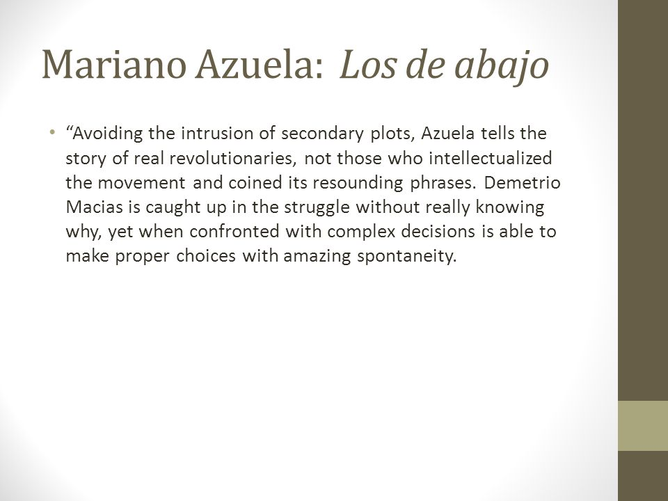 "Mariano Azuela: Los de abajo ""Avoiding the intrusion of secondary plots, Azuela tells the story of real revolutionaries, not those who intellectualize"