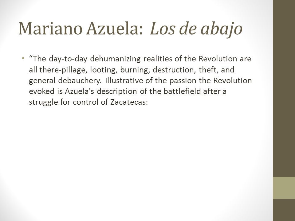 "Mariano Azuela: Los de abajo ""The day-to-day dehumanizing realities of the Revolution are all there-pillage, looting, burning, destruction, theft, and"