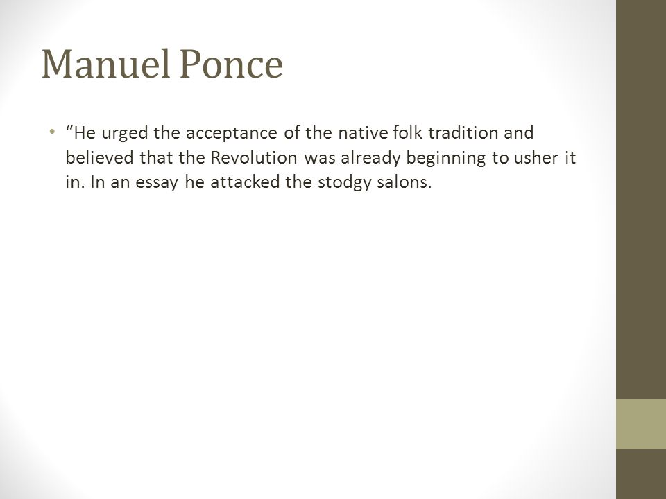 "Manuel Ponce ""He urged the acceptance of the native folk tradition and believed that the Revolution was already beginning to usher it in. In an essay"
