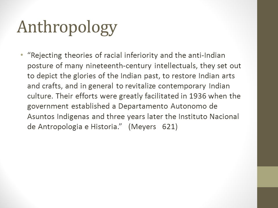 "Anthropology ""Rejecting theories of racial inferiority and the anti-Indian posture of many nineteenth-century intellectuals, they set out to depict th"