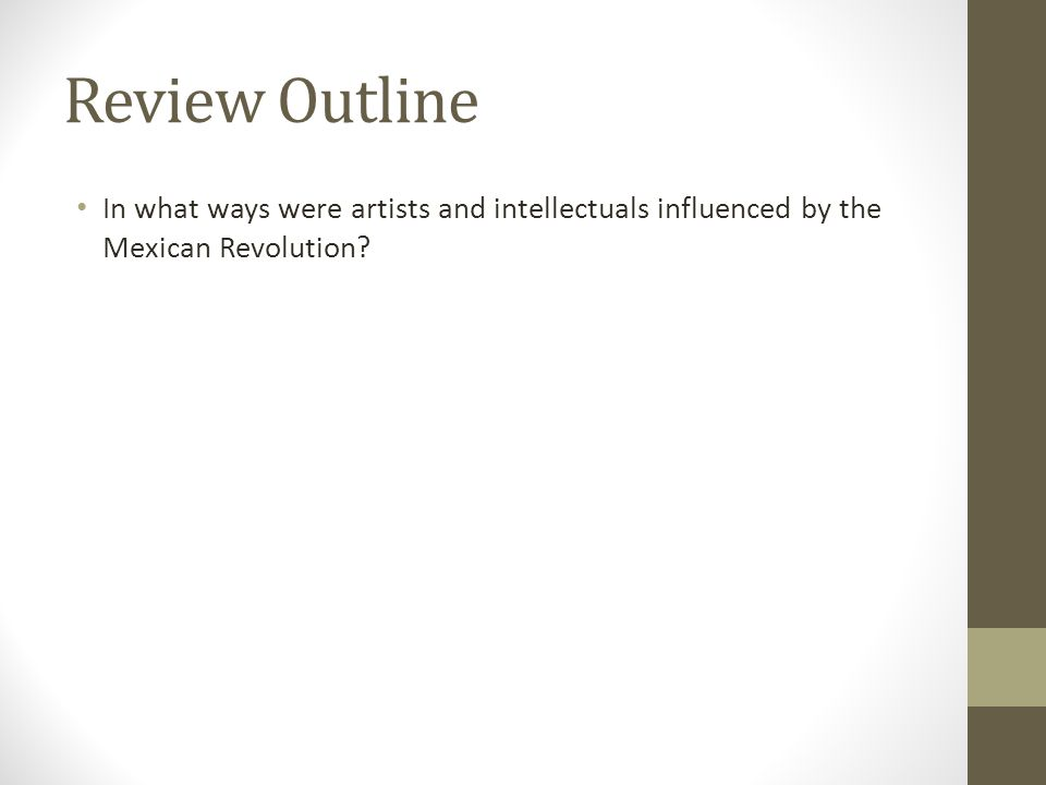 Review Outline In what ways were artists and intellectuals influenced by the Mexican Revolution?