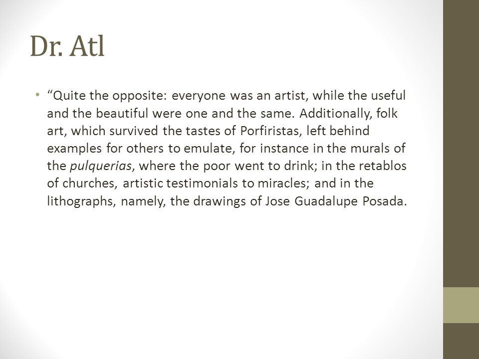 "Dr. Atl ""Quite the opposite: everyone was an artist, while the useful and the beautiful were one and the same. Additionally, folk art, which survived"