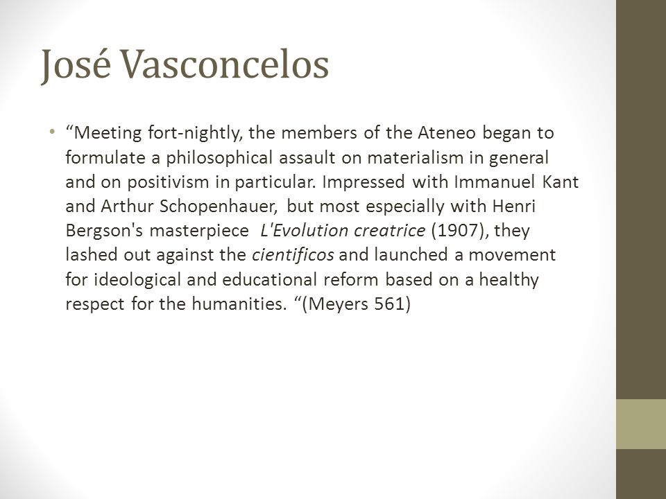 "José Vasconcelos ""Meeting fort-nightly, the members of the Ateneo began to formulate a philosophical assault on materialism in general and on positivi"