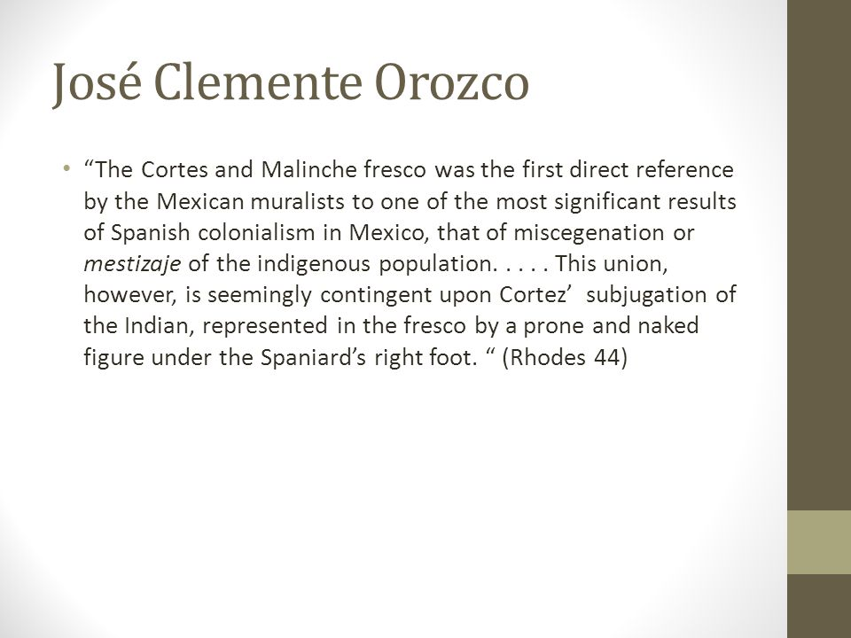 "José Clemente Orozco ""The Cortes and Malinche fresco was the first direct reference by the Mexican muralists to one of the most significant results of"