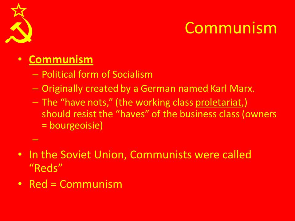 """Communism – Political form of Socialism – Originally created by a German named Karl Marx. – The """"have nots,"""" (the working class proletariat,) should r"""