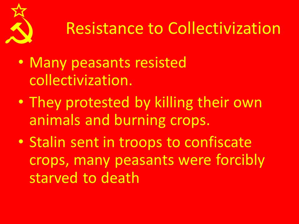 Resistance to Collectivization Many peasants resisted collectivization.