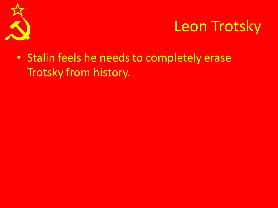 Stalin feels he needs to completely erase Trotsky from history.