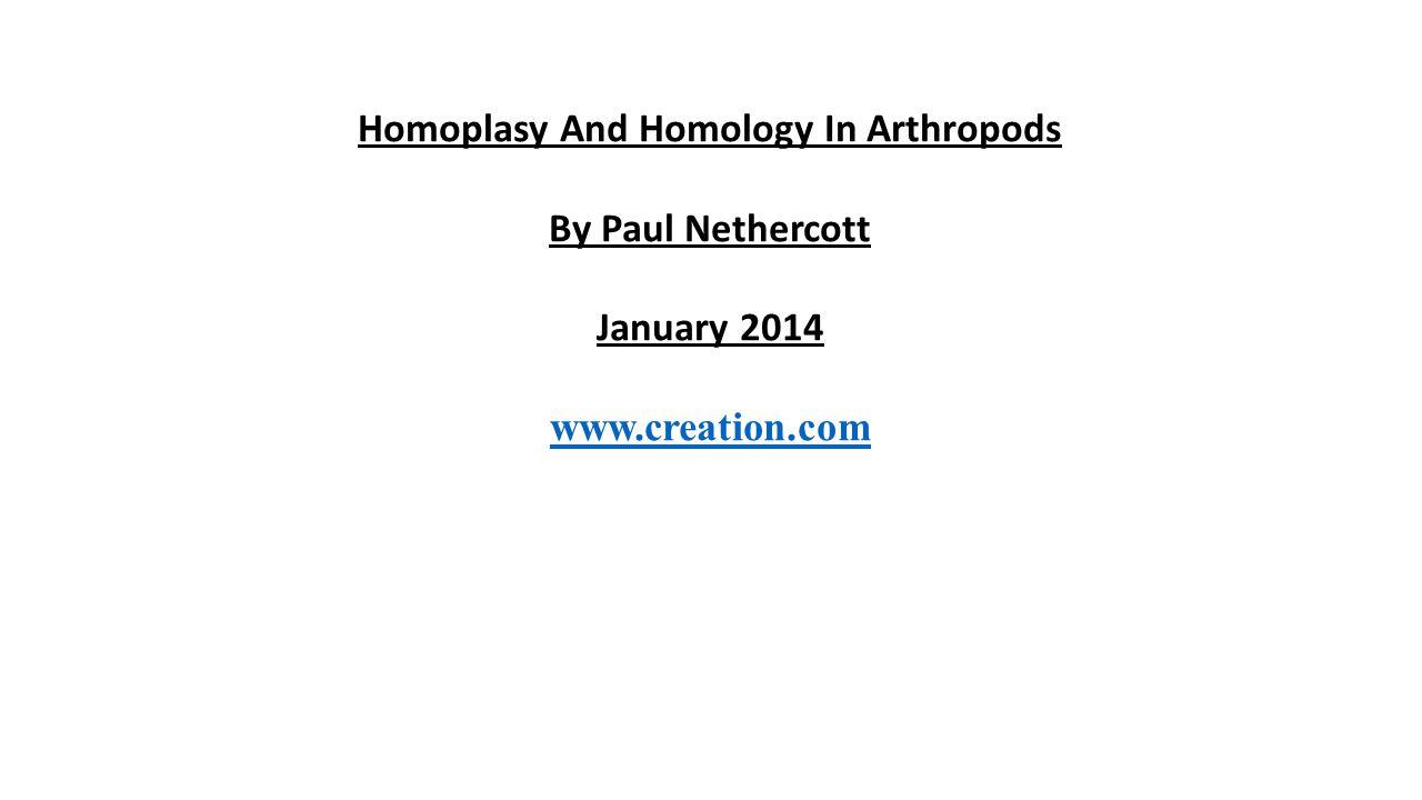 Homoplasy And Homology In Arthropods By Paul Nethercott January 2014 www.creation.com