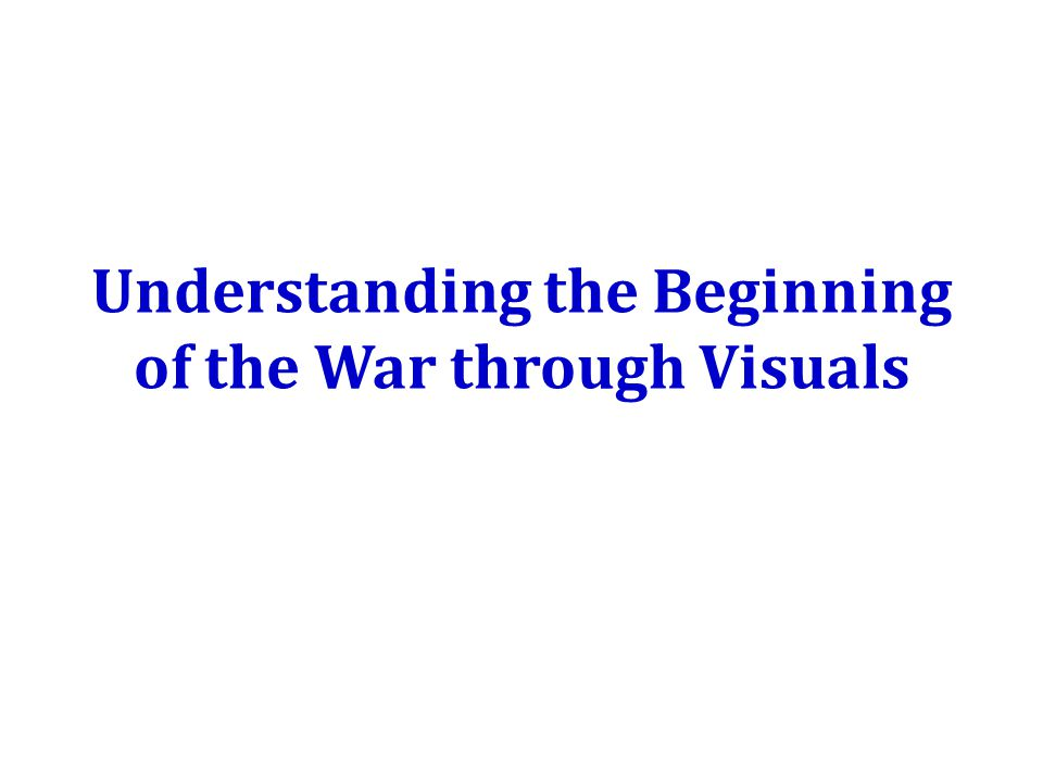 Understanding the Beginning of the War through Visuals