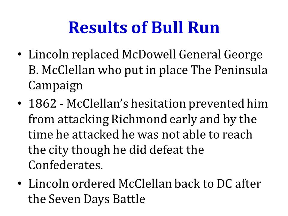 Results of Bull Run Lincoln replaced McDowell General George B.