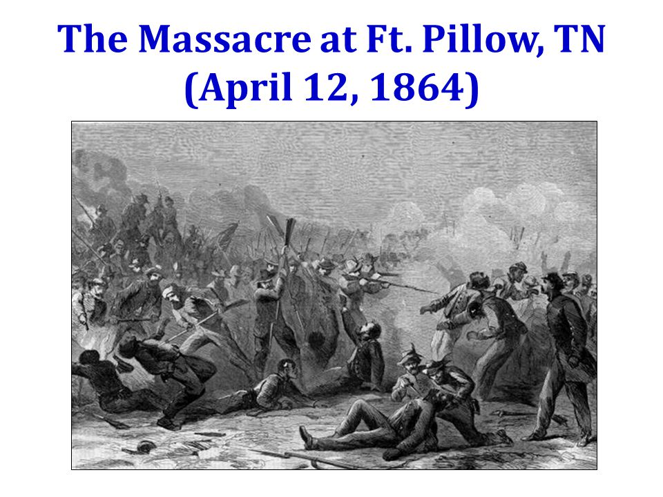 The Massacre at Ft. Pillow, TN (April 12, 1864)
