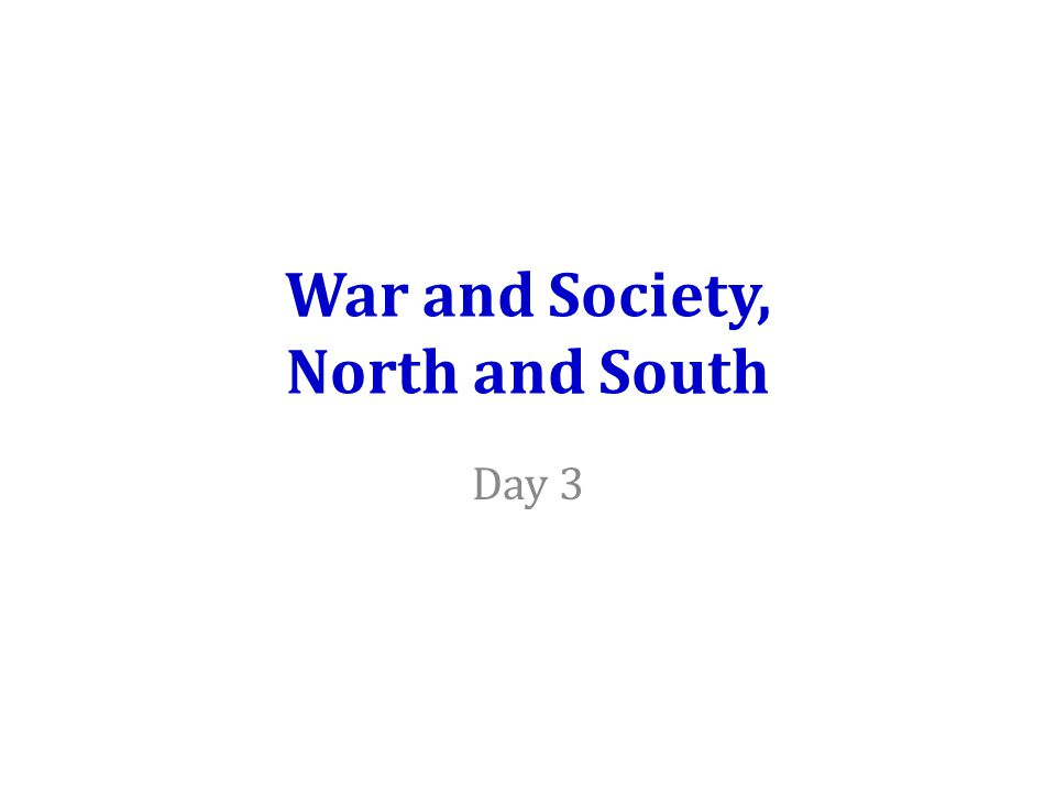 War and Society, North and South Day 3