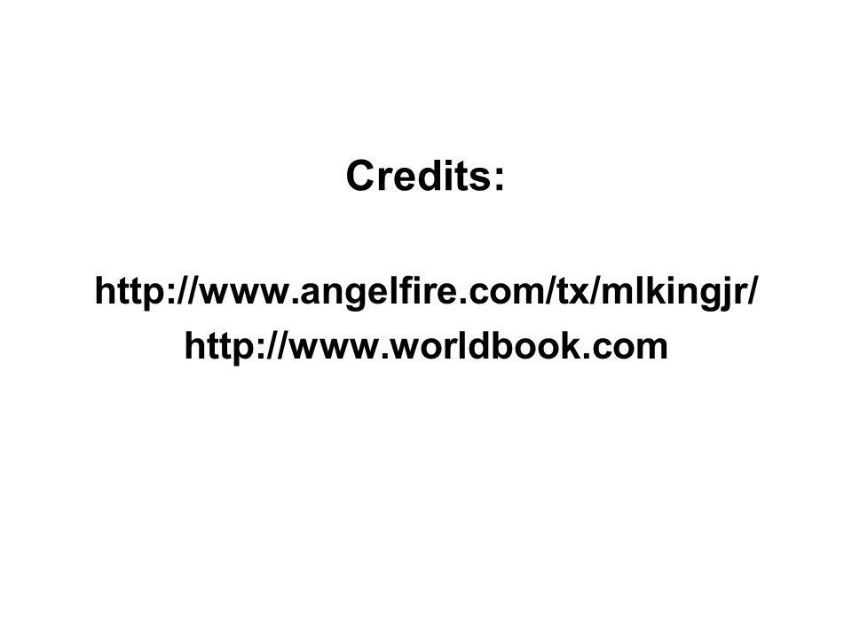 Credits: http://www.angelfire.com/tx/mlkingjr/ http://www.worldbook.com