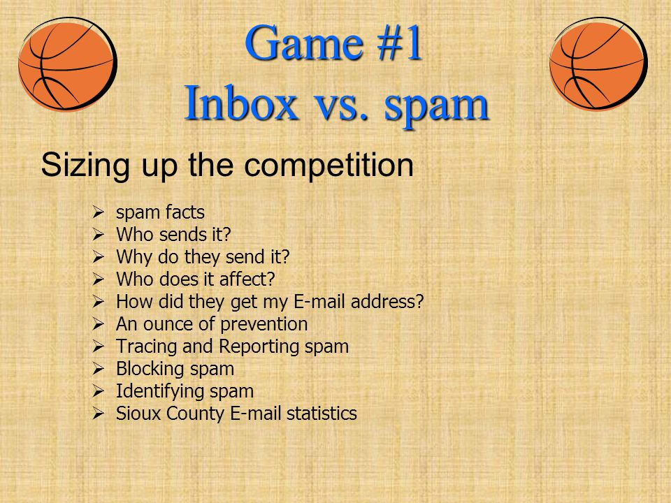 Game #1 Inbox vs. spam  spam facts  Who sends it.