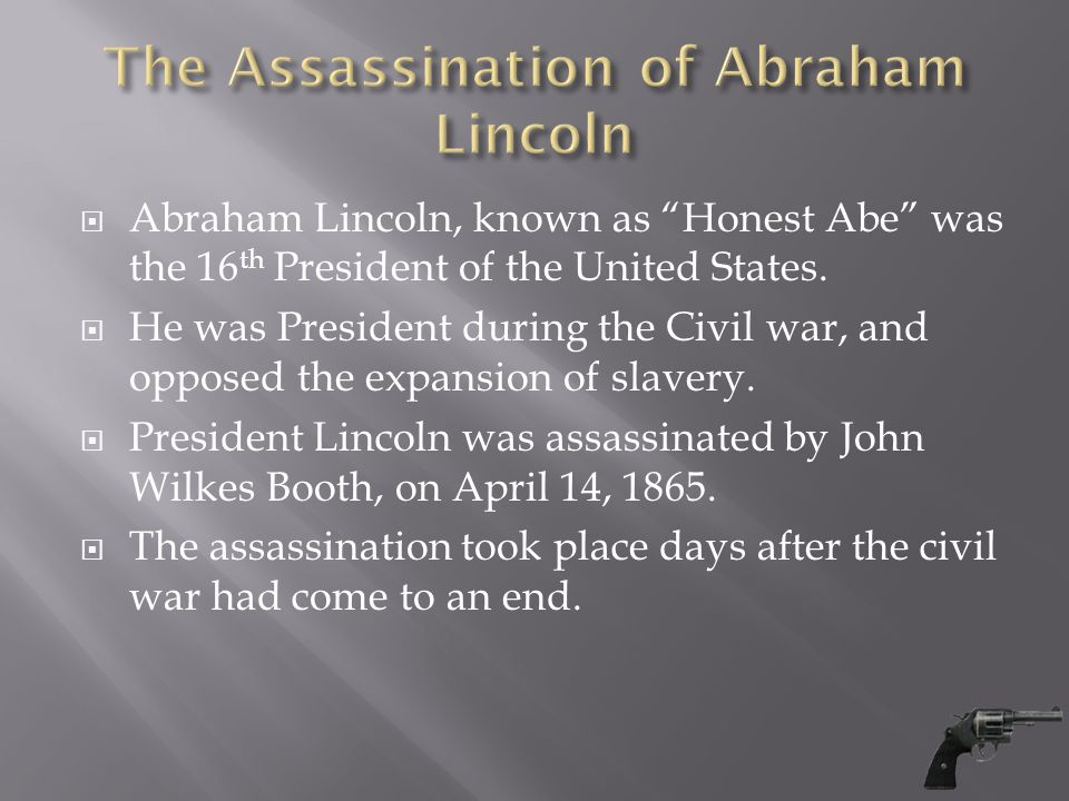  Abraham Lincoln, known as Honest Abe was the 16 th President of the United States.