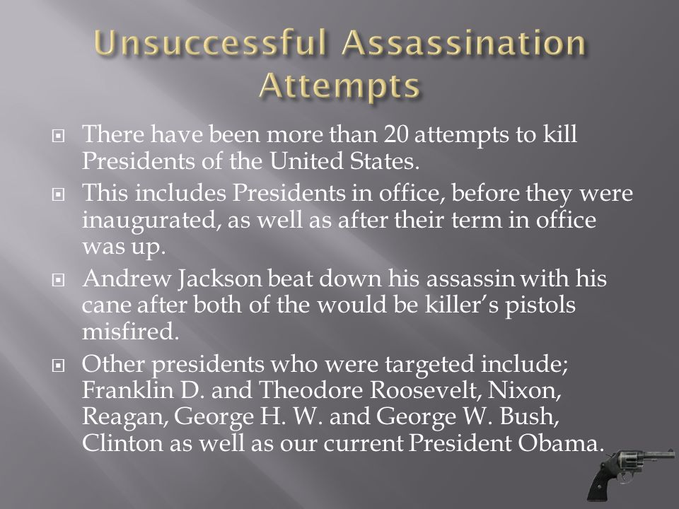  There have been more than 20 attempts to kill Presidents of the United States.