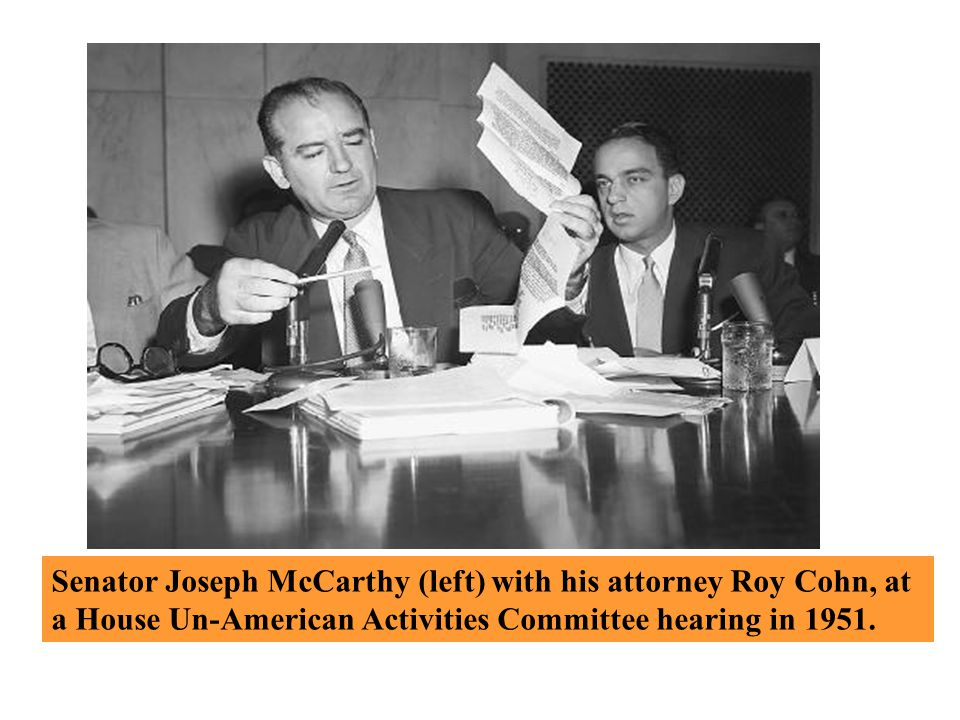 Senator Joseph McCarthy (left) with his attorney Roy Cohn, at a House Un-American Activities Committee hearing in 1951.