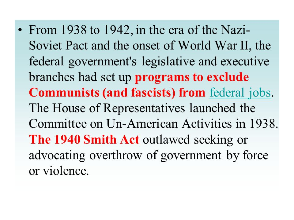 From 1938 to 1942, in the era of the Nazi- Soviet Pact and the onset of World War II, the federal government s legislative and executive branches had set up programs to exclude Communists (and fascists) from federal jobs.
