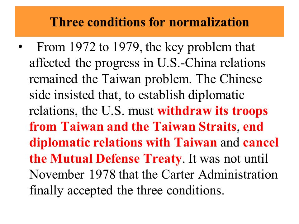Three conditions for normalization From 1972 to 1979, the key problem that affected the progress in U.S.-China relations remained the Taiwan problem.