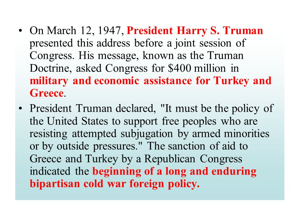 On March 12, 1947, President Harry S. Truman presented this address before a joint session of Congress. His message, known as the Truman Doctrine, ask