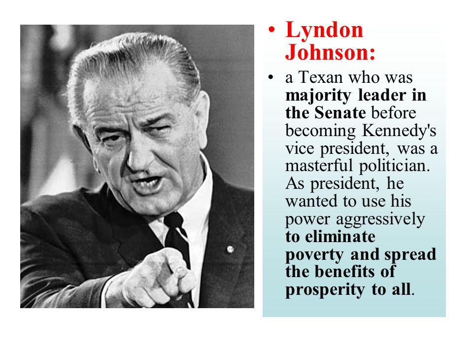 Lyndon Johnson: a Texan who was majority leader in the Senate before becoming Kennedy s vice president, was a masterful politician.