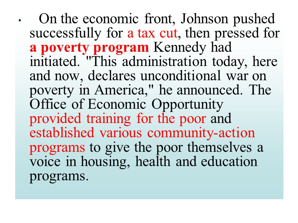 On the economic front, Johnson pushed successfully for a tax cut, then pressed for a poverty program Kennedy had initiated.
