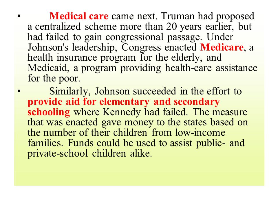 Medical care came next. Truman had proposed a centralized scheme more than 20 years earlier, but had failed to gain congressional passage. Under Johns