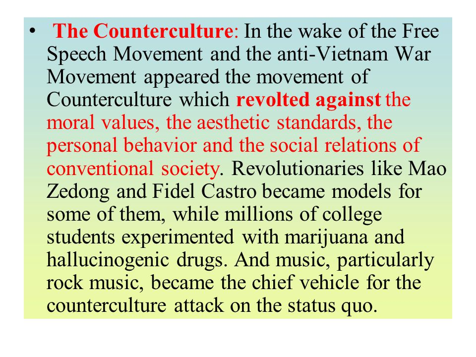 The Counterculture: In the wake of the Free Speech Movement and the anti-Vietnam War Movement appeared the movement of Counterculture which revolted a