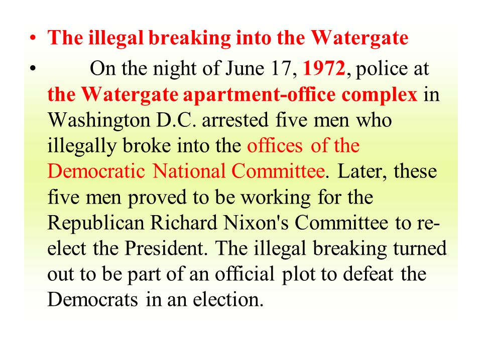 The illegal breaking into the Watergate On the night of June 17, 1972, police at the Watergate apartment-office complex in Washington D.C. arrested fi