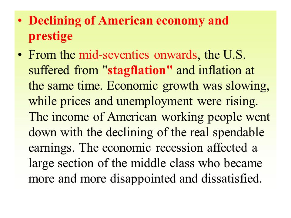 Declining of American economy and prestige From the mid-seventies onwards, the U.S. suffered from