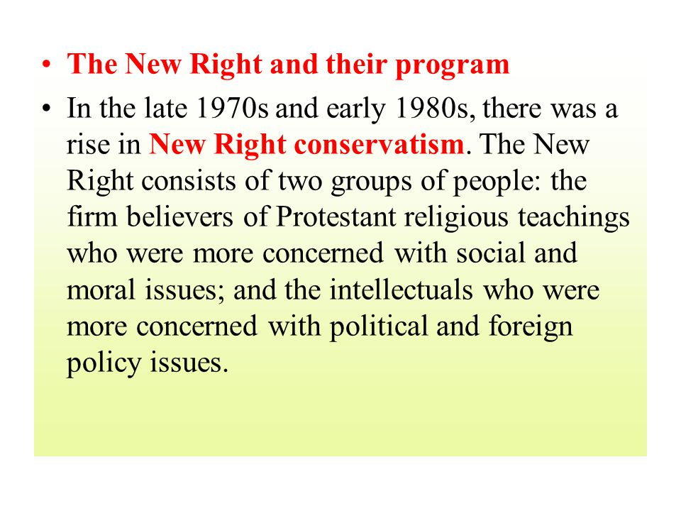 The New Right and their program In the late 1970s and early 1980s, there was a rise in New Right conservatism.