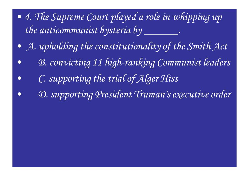4. The Supreme Court played a role in whipping up the anticommunist hysteria by ______.