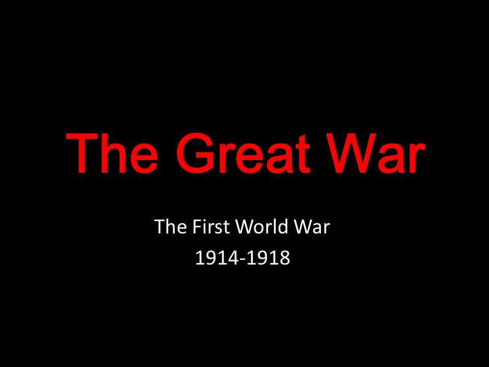 The Great War The First World War 1914-1918