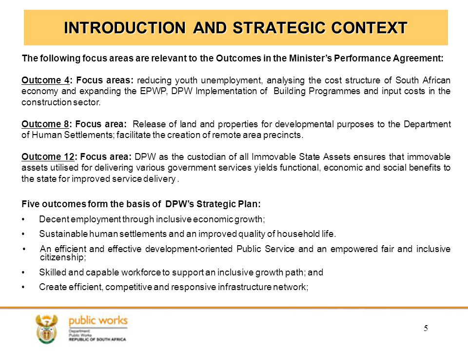 5 INTRODUCTION AND STRATEGIC CONTEXT The following focus areas are relevant to the Outcomes in the Minister's Performance Agreement: Outcome 4: Focus