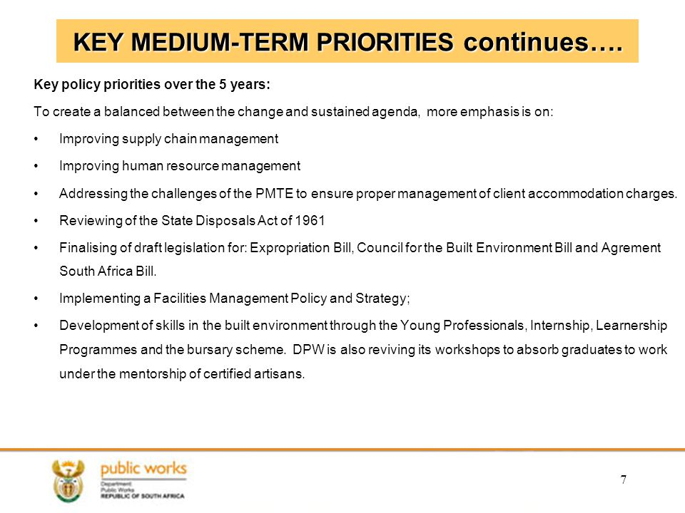 7 KEY MEDIUM-TERM PRIORITIES continues…. Key policy priorities over the 5 years: To create a balanced between the change and sustained agenda, more em