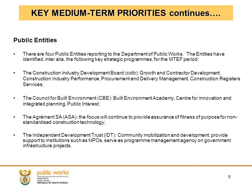 8 KEY MEDIUM-TERM PRIORITIES continues…. Public Entities There are four Public Entities reporting to the Department of Public Works. The Entities have