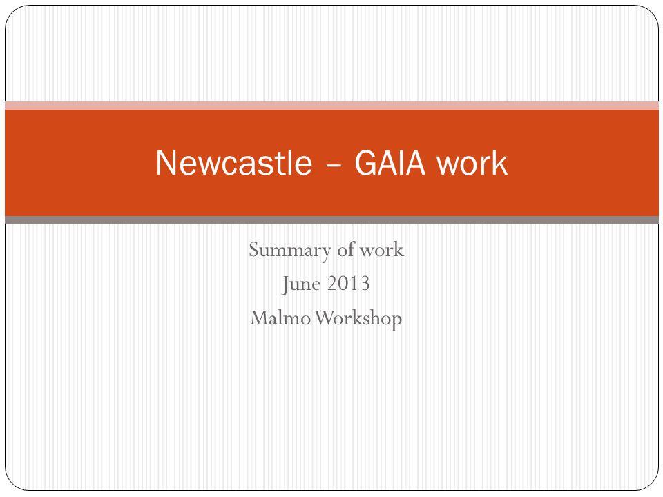 Summary of work June 2013 Malmo Workshop Newcastle – GAIA work