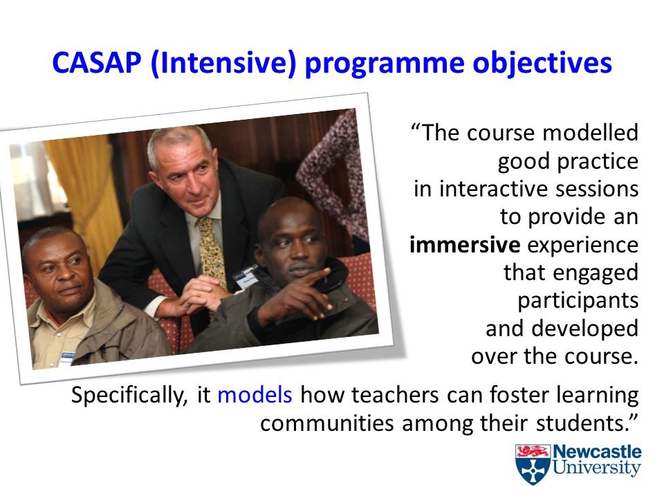 CASAP (Intensive) programme objectives The course modelled good practice in interactive sessions to provide an immersive experience that engaged participants and developed over the course.