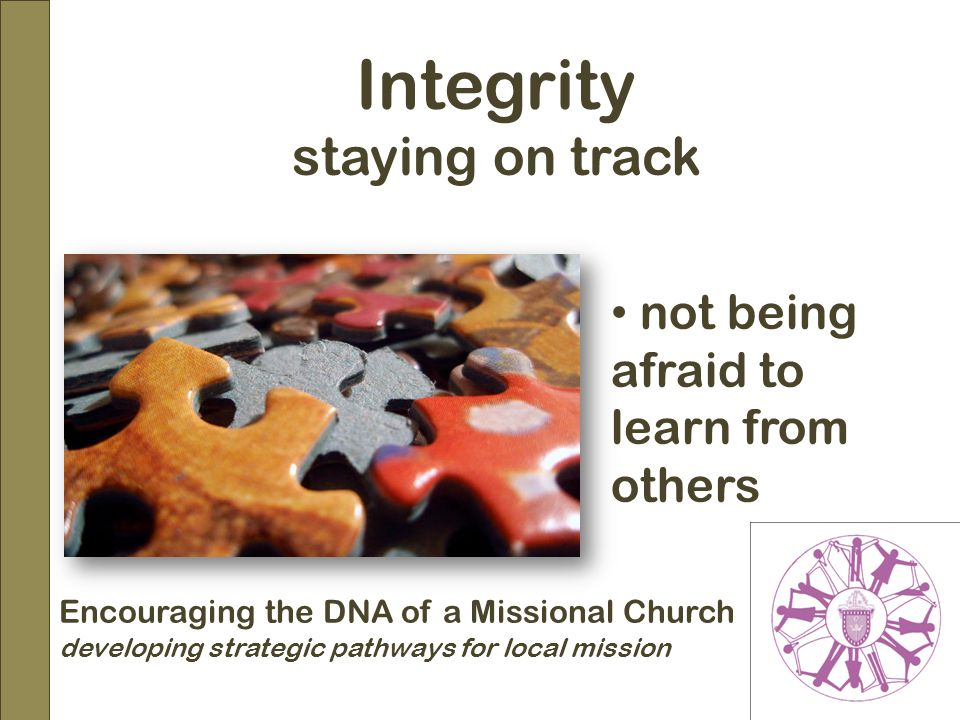 Encouraging the DNA of a Missional Church developing strategic pathways for local mission Integrity staying on track not being afraid to learn from others