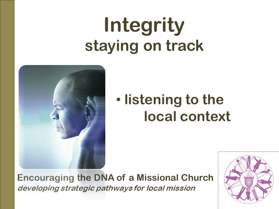 Encouraging the DNA of a Missional Church developing strategic pathways for local mission Integrity staying on track listening to the local context