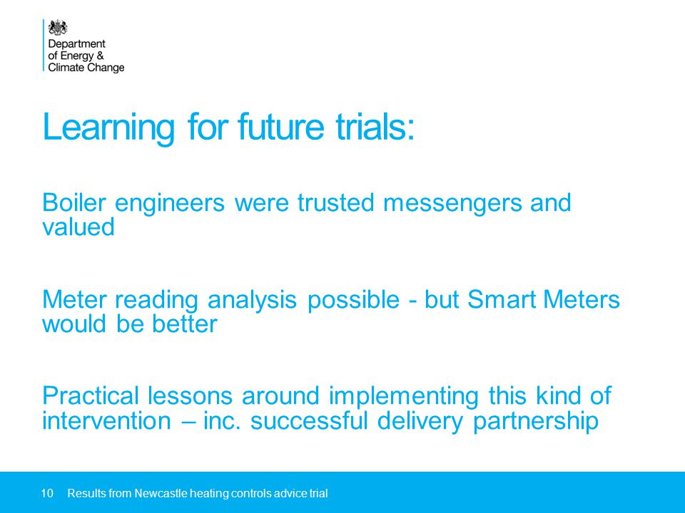 Learning for future trials: Boiler engineers were trusted messengers and valued Meter reading analysis possible - but Smart Meters would be better Pra