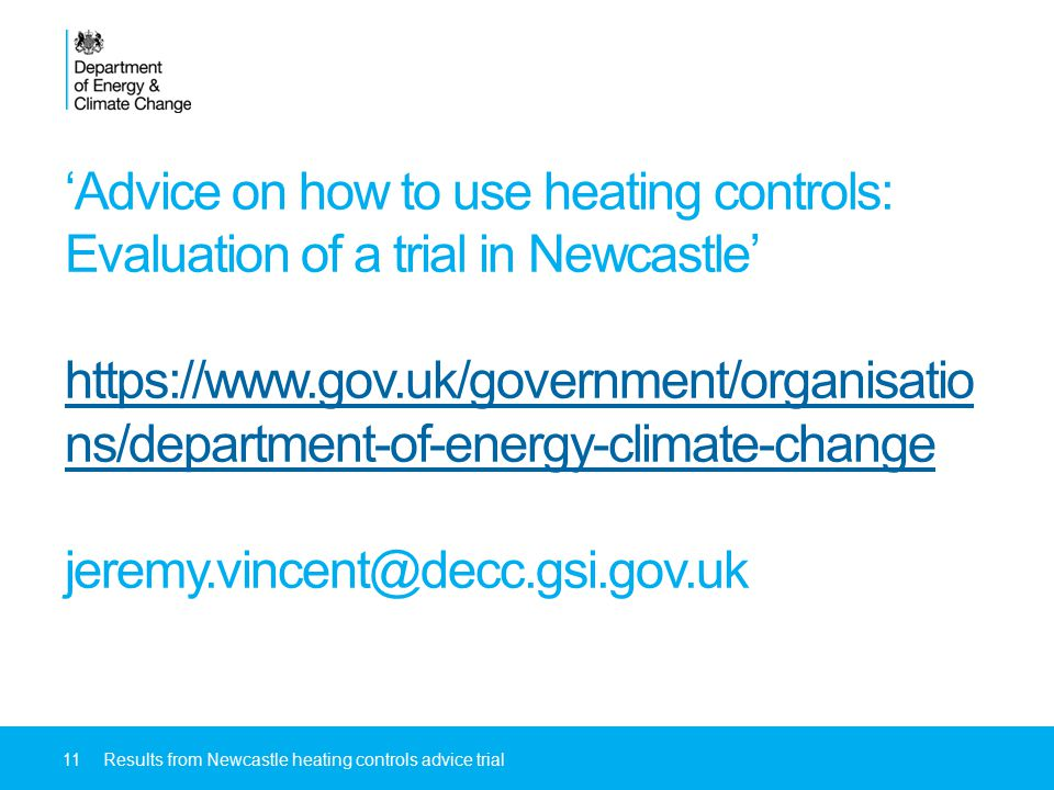 'Advice on how to use heating controls: Evaluation of a trial in Newcastle' https://www.gov.uk/government/organisatio ns/department-of-energy-climate-