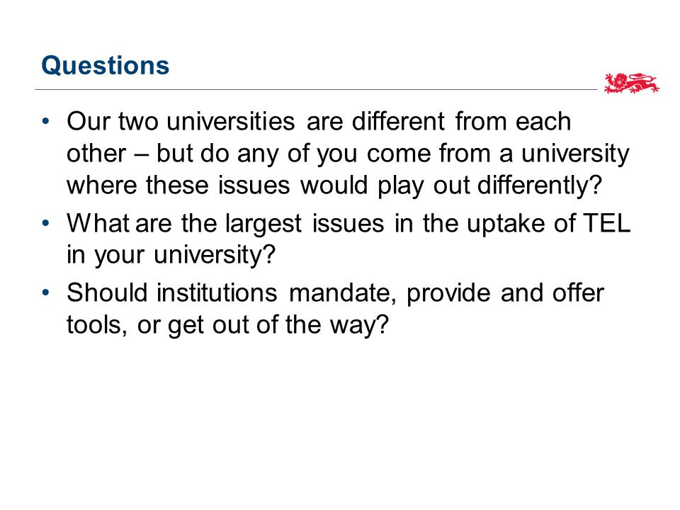 Questions Our two universities are different from each other – but do any of you come from a university where these issues would play out differently.