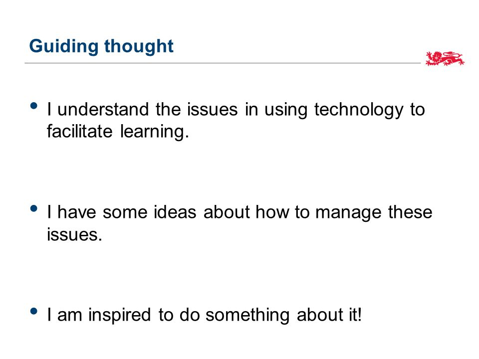 Guiding thought I understand the issues in using technology to facilitate learning.