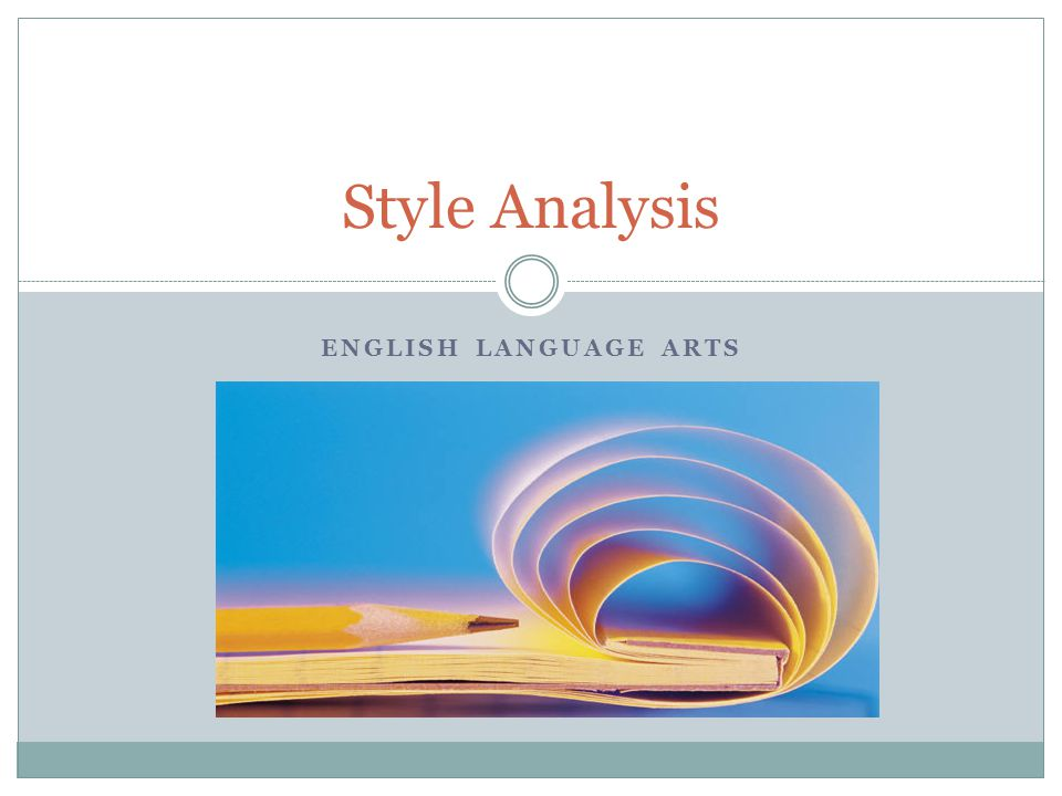 ENGLISH LANGUAGE ARTS Style Analysis