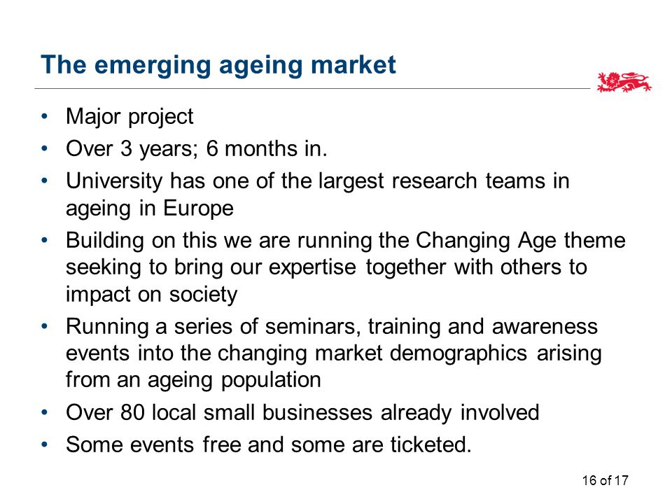 The emerging ageing market Major project Over 3 years; 6 months in.