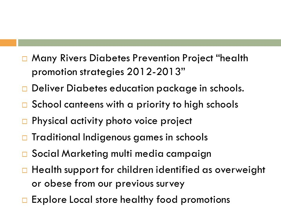  Many Rivers Diabetes Prevention Project health promotion strategies 2012-2013  Deliver Diabetes education package in schools.