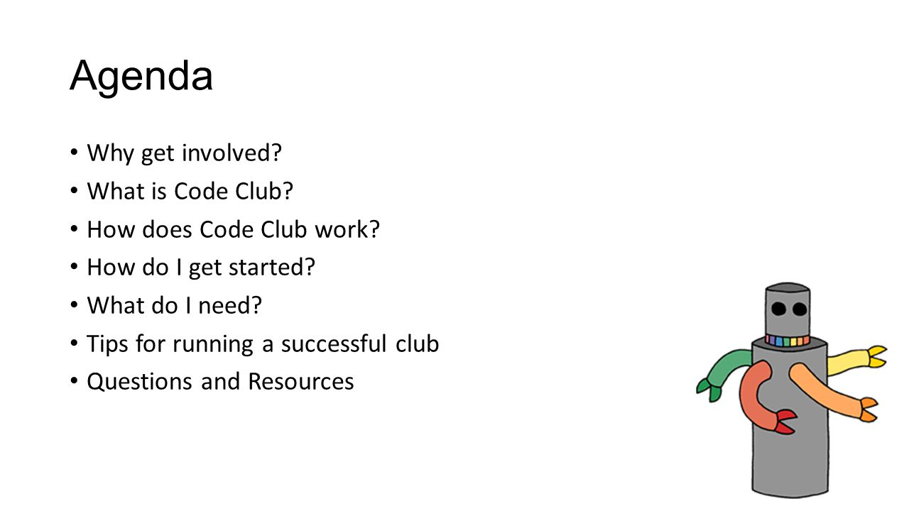 Register as a volunteer on www.codeclub.org.ukwww.codeclub.org.uk Search for venues looking to host a code club Contact School/Venue yourself or they may contact you.