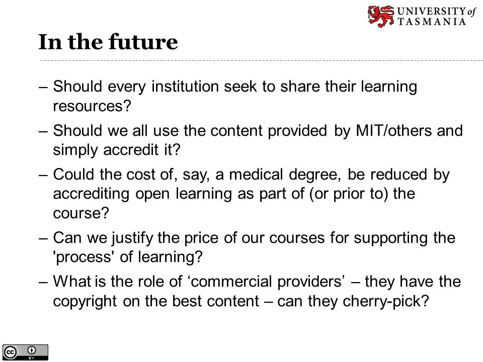 In the future –Should every institution seek to share their learning resources? –Should we all use the content provided by MIT/others and simply accre